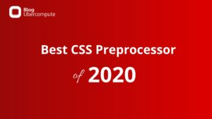 Read more about the article Best CSS Preprocessor of 2020